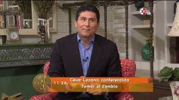 Dr. César Lozano: Miedo a los cambios