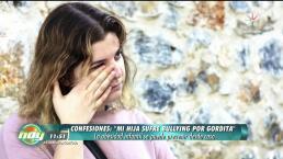 """""""Mi hija sufre bullying por gordita"""""""