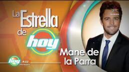 La Estrella De Hoy: Mane De La Parra