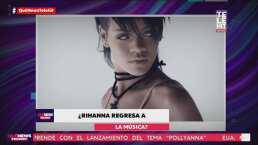 ¿Rihanna regresa a la música?