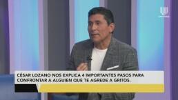 César Lozano explica cómo confrontar a alguien que te agrede a gritos en 4 pasos