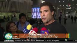 ¡Eduardo Yáñez molesto! Te sorprenderá lo que nos dijo