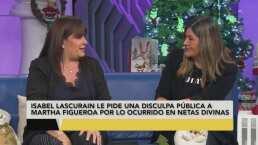 Isabel Lascurain se disculpa públicamente con Martha Figueroa por lo ocurrido en 'Netas Divinas'