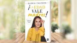 Gloria Calzada presenta el libro 'La Edad Vale Madres'; hagamos las paces con la llegada de décadas nuevas